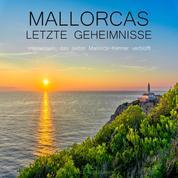 Mallorcas letzte Geheimnisse - Inselwissen, das selbst Mallorca-Kenner verblüfft - Edition Mallorca-Reiseführer