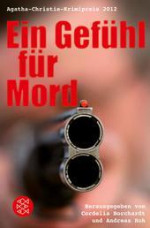 Ein Gefühl für Mord - Die besten Einsendungen zum Agatha-Christie-Krimipreis 2012