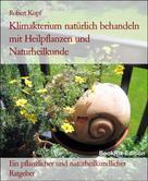 Robert Kopf: Klimakterium, Menopause Wechseljahresbeschwerden behandeln mit Pflanzenheilkunde, Akupressur und Wasserheilkunde