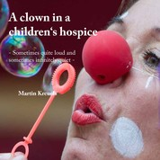 A clown in a children's hospice - Sometimes quite loud and sometimes infinitely quiet