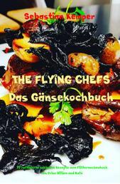 THE FLYING CHEFS Das Gänsekochbuch - 10 raffinierte exklusive Rezepte vom Flitterwochenkoch von Prinz William und Kate