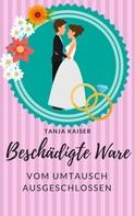 Tanja Kaiser: Beschädigte Ware- vom Umtausch ausgeschlossen ★★★★