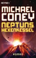 Michael Coney: Neptuns Hexenkessel ★★★★