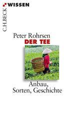 Der Tee - Anbau, Sorten, Geschichte