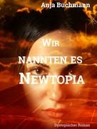 Anja Buchmann: Wir nannten es Newtopia