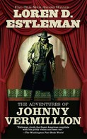 Loren D. Estleman: The Adventures of Johnny Vermillion