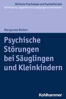 Margarete Bolten: Psychische Störungen bei Säuglingen und Kleinkindern
