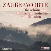 Zauberworte - Die schönsten deutschen Gedichte und Balladen (Ungekürzte Lesung)