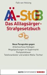 Das Alltagsärger-Strafgesetzbuch (AÄ-StGB) - Neue Paragrafen gegen arbeitsscheue Kollegen - Mogelpackungen im Supermarkt - Parkplatzklauer -. Telefonanbieter und andere Mafia-Töchter