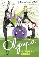 Almudena Cid: Olympia y la fábrica de gimnastas (Olympia y las Guardianas de la Rítmica 2)