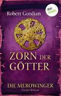 Robert Gordian: DIE MEROWINGER - Vierter Roman: Zorn der Götter ★★★★