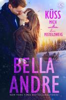 Bella Andre: Küss mich unter dem Mistelzweig (Die Sullivans aus San Francisco) ★★★★