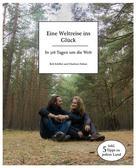 Rob Schiller: Eine Weltreise ins Glück - In 316 Tagen um die Welt