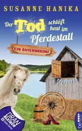 Der Tod schläft heut im Pferdestall - Ein Bayernkrimi