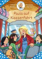 Katja Reider: Meine Freundin Paula - Paula auf Klassenfahrt
