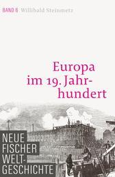 Neue Fischer Weltgeschichte. Band 6 - Europa im 19. Jahrhundert