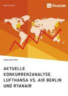 Sebastian Simon: Aktuelle Konkurrenzanalyse. Lufthansa vs. Air Berlin und Ryanair