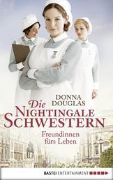 Die Nightingale-Schwestern - Freundinnen fürs Leben. Roman