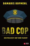 Damaris Kofmehl: Bad Cop – Ein Polizist auf der Flucht ★★★★