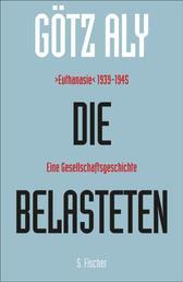 Die Belasteten - ›Euthanasie‹ 1939-1945. Eine Gesellschaftsgeschichte