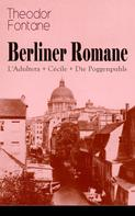 Theodor Fontane: Berliner Romane: L'Adultera + Cécile + Die Poggenpuhls