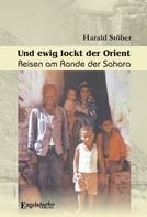 Harald Stöber: Und ewig lockt der Orient. Reisen am Rande der Sahara