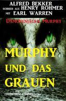 Alfred Bekker: Dämonenjäger Murphy - Murphy und das Grauen