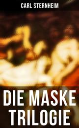 Die Maske Trilogie - Ein Spiel mit den bürgerlichen Moralauffassungen der wilhelminischen Ära: Die Hose + Der Snob + 1913
