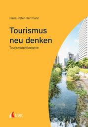 Tourismus neu denken - Tourismusphilosophie