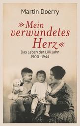 Mein verwundetes Herz - Das Leben der Lilli Jahn 1900–1944