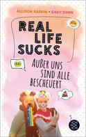 Gaby Dunn: Real Life Sucks. Außer uns sind alle bescheuert