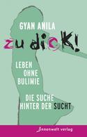Anila Gyan: Zu dick! Leben ohne Bulimie