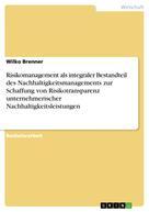Wilko Brenner: Risikomanagement als integraler Bestandteil des Nachhaltigkeitsmanagements zur Schaffung von Risikotransparenz unternehmerischer Nachhaltigkeitsleistungen