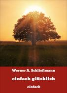 Werner A. Schließmann: einfach glücklich