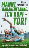 "Manni Breuckmann: ""Manni Bananenflanke, ich Kopf - Tor!"""