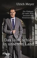Ulrich Meyer: Das läuft schief in unserem Land
