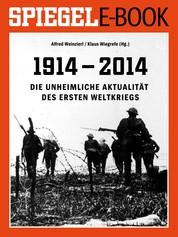 1914 - 2014 - Die unheimliche Aktualität des Ersten Weltkriegs - Ein SPIEGEL E-Book
