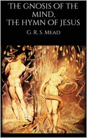 G. R. S. Mead: The gnosis of the mind, The hymn of Jesus