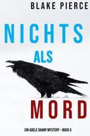 Blake Pierce: Nichts Als Mord (Ein Adele Sharp Mystery – Buch 5) ★★★★