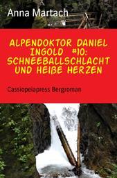 Alpendoktor Daniel Ingold #10: Schneeballschlacht und heiße Herzen - Cassiopeiapress Bergroman