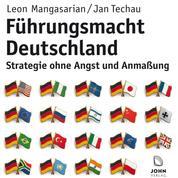 Führungsmacht Deutschland - Strategie ohne Angst und Anmaßung