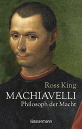 Machiavelli - Philosoph der Macht - Von Bestsellerautor Ross King. Die Biographie über einen der rätselhaftesten Männer der italienischen Renaissance. Faszinierender Denker oder besessener Machtmensch? Ein neues Bild des großen Philosophen, Dichters und Politikers