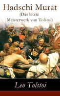 Leo Tolstoi: Hadschi Murat (Das letzte Meisterwerk von Tolstoi)