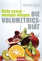 Martin Kunz: Mehr essen - weniger wiegen: Die Volumetrics-Diät ★★★★