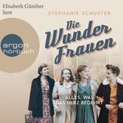 Die Wunderfrauen - Alles, was das Herz begehrt - Wunderfrauen-Trilogie, Band 1 (ungekürzt)