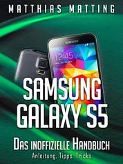 Samsung Galaxy S5 – das inoffizielle Handbuch. Anleitung, Tipps, Tricks