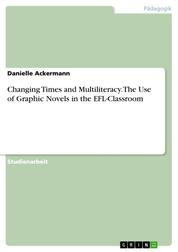 Changing Times and Multiliteracy. The Use of Graphic Novels in the EFL-Classroom