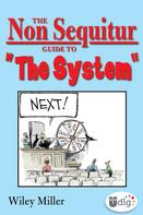 "Wiley Miller: The Non Sequitur Guide to ""The System"""