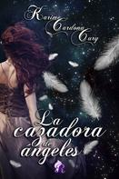 Karime Cardona Kury: La cazadora de ángeles