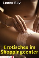 Leona Ray: Erotisches im Shoppingcenter
